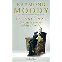 Paranormal: My Life in Pursuit of the Afterlife: A Memoir of My Life Studying Death by Dr Raymond Moody (2012-02-02)