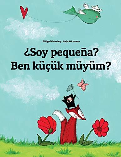 ¿Soy pequeña? Ben küçük müyüm?: Libro infantil ilustrado español-turco (Edición bilingüe) por Philipp Winterberg