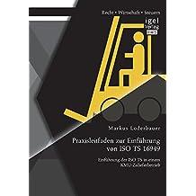 Praxisleitfaden zur Einführung von Iso Ts 16949: Einführung der Iso Ts in einem Kmu-Zulieferbetrieb