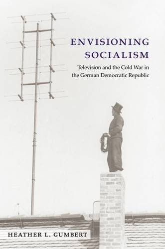 Envisioning Socialism: Television and the Cold War in the German Democratic Republic (Social History, Popular Culture, and Politics in Germany) by Heather Gumbert (2014-01-27) par Heather Gumbert
