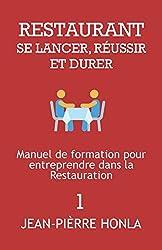 RESTAURANT - SE LANCER, RÉUSSIR ET DURER: Manuel de formation pour entreprendre dans la restauration