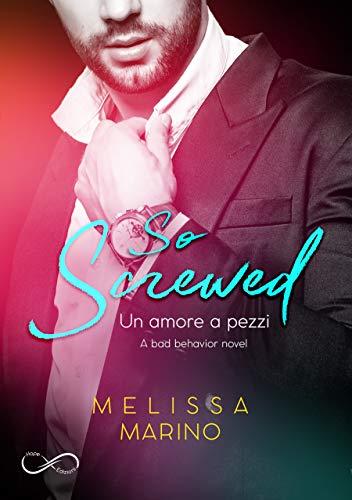 So Screwed: Un amore a pezzi (A bad behavior novel Vol. 2) di [Marino, Melissa]