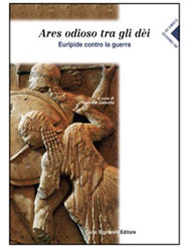 Ares odioso tra gli dei. Euripide contro la guerra. Per le Scuole superiori