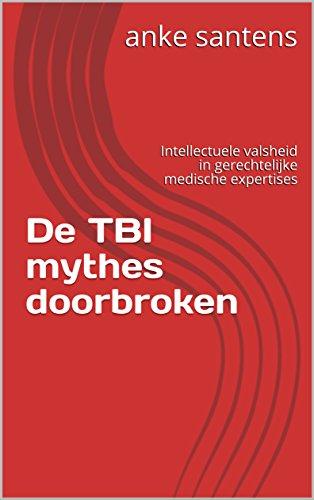 De TBI mythes doorbroken: Intellectuele valsheid in gerechtelijke medische expertises (Ongeval, letselschade en TBI) (Dutch Edition)