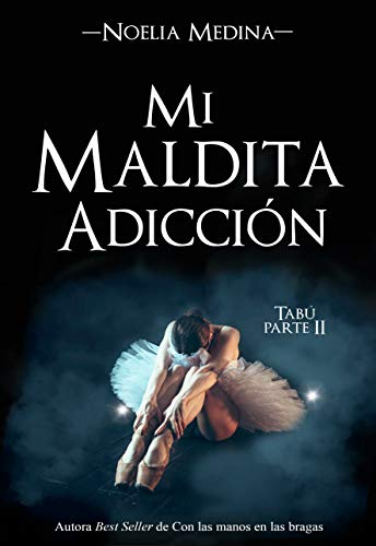 Mi maldita adicción (Bilogía Tabú nº 2) de Noelia Medina