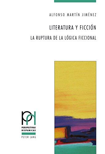 Literatura y ficción: La ruptura de la lógica ficcional (Perspectivas Hispánicas nº 37) por Alfonso Martín Jiménez