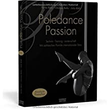 Poledance Passion - Technik, Training, Leidenschaft: Mit zahlreichen Porträts internationaler Stars