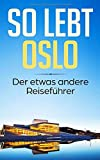 So lebt Oslo: Der etwas andere Reiseführer