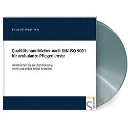Qualitätshandbücher nach DIN ISO 9001 für ambulante Pflegedienste. CD-ROM für Windows 98/2000/NT/XP, MS-Word ab Vers. 97, MS-Excel ab Vers. 97