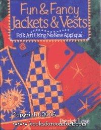 Fun & Fancy Jackets & Vests: Folk Art Using No-Sew Applique