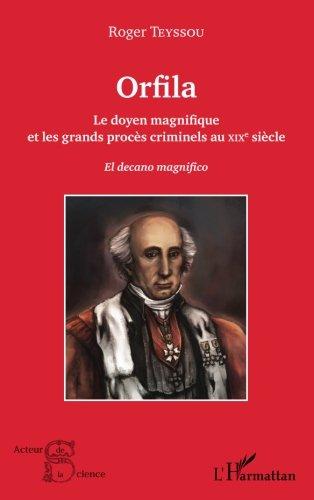 Orfila: Le doyen magnifique et les grands procès criminels au XIX e siècle - El decano magnifico (Acteurs de la Science) por Roger Teyssou