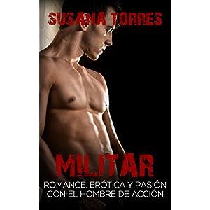 Militar: Romance, Erótica y Pasión con el Hombre de Acción (Novela Romántica y Erótica en Español: Alma Gemela)