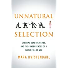 Unnatural Selection: Choosing Boys Over Girls, and the Consequences of a World Full of Men (English Edition)