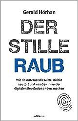 Der stille Raub: Wie das Internet die Mittelschicht zerstört und was Gewinner der digitalen Revolution anders machen