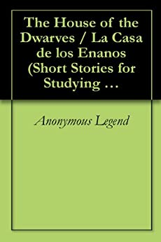 The House of the Dwarves / La Casa de los Enanos (Short Stories for Studying Spanish Book 5) by [Legend, Anonymous]