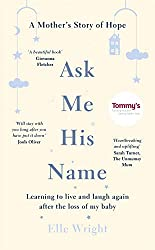 Ask Me His Name: Learning to live and laugh again after the loss of my baby