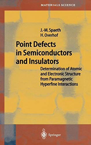 Point Defects in Semiconductors and Insulators: Determination of Atomic and Electronic Structure from Paramagnetic Hyperfine Interactions (Springer Series in Materials Science, Band 51)