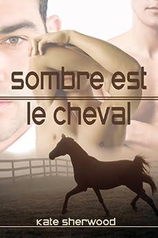Sombre est le cheval (Californie équestre t. 1) par [Sherwood, Kate]