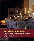 Ein Abend am Kamin: Die besten Rezepte für Herbst und Winter