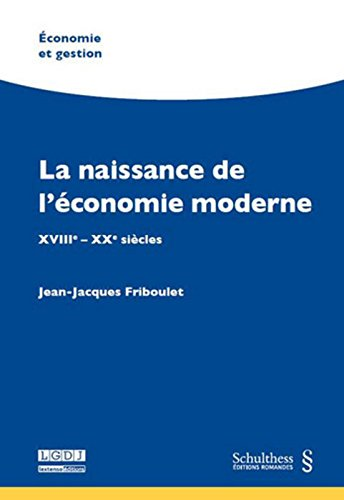 La Naissance de l'économie moderne. XVIIIe-XXe siècles