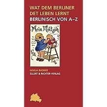 Wat dem Berliner det Leben lernt: Berlinisch von A-Z