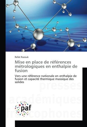 Mise en place de références métrologiques en enthalpie de fusion: Vers une référence nationale en enthalpie de fusion et capacité thermique massique des solides par Refat Razouk