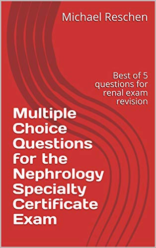Multiple Choice Questions for the Nephrology Specialty Certificate Exam: Best of 5 questions for renal exam revision (English Edition)
