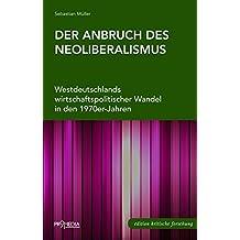 Der Anbruch des Neoliberalismus: Westdeutschlands wirtschaftspolitischer Wandel in den 1970er-Jahren (Edition Kritische Forschung)