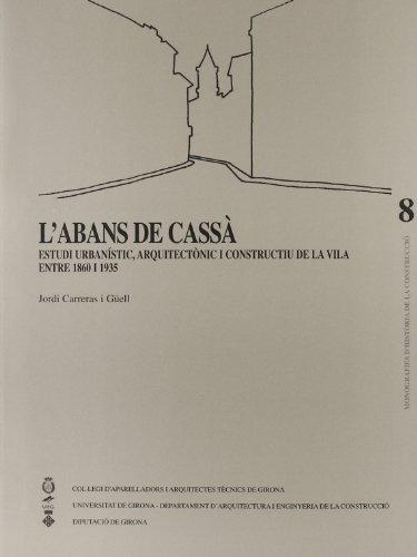 L'abans de Cassà: Estudi urbanístic, arquitectònic i constructiu de la vila entre 1860 i 1935 (Monografies Història de la Construcció)