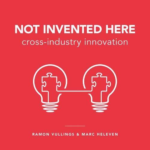 Not invented here : Cross industry innovation par Ramon Vullings