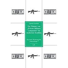 """Der Einsatz von """"Private Military Companies"""" im modernen Konflikt: Ein neues Werkzeug für """"Neue Kriege""""? (Politikwissenschaft)"""