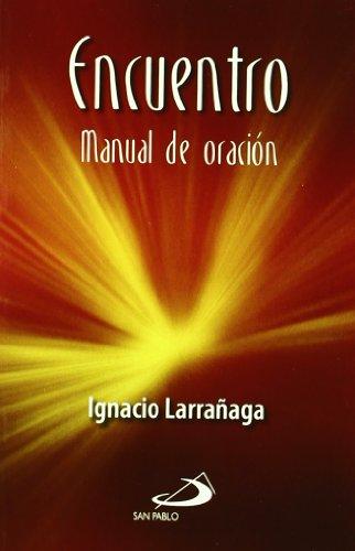 Encuentro: manual de oración (Fuera de colección) por Ignacio Larrañaga Orbegozo