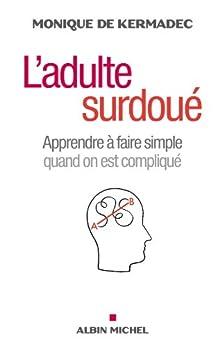 LAdulte surdoué : Apprendre à faire simple quand on est compliqué (Psychologie)