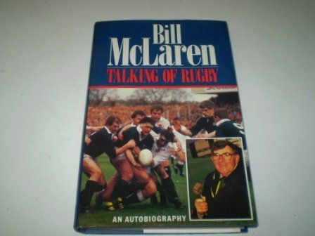 Talking of Rugby: An Autobiography by Bill McLaren (26-Sep-1991) Hardcover