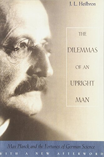The Dilemmas of an Upright Man: Max Planck and the Fortunes of German Science