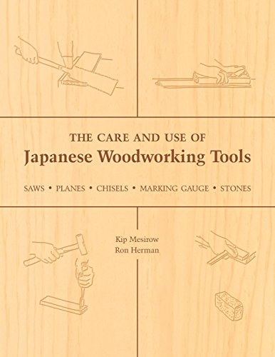 The Care and Use of Japanese Woodworking Tools: Saws, Planes, Chisels, Marking Gauges, Stones Herman Stein