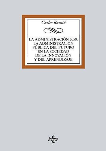 La Administración pública del futuro (Horizonte 2050). Instituciones, política, mercado y sociedad de la innovación (Derecho - Biblioteca Universitaria De Editorial Tecnos) por Carles Ramió Matas
