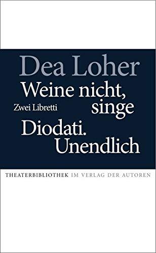Weine nicht, singe / Diodati.Unendlich: Zwei Libretti