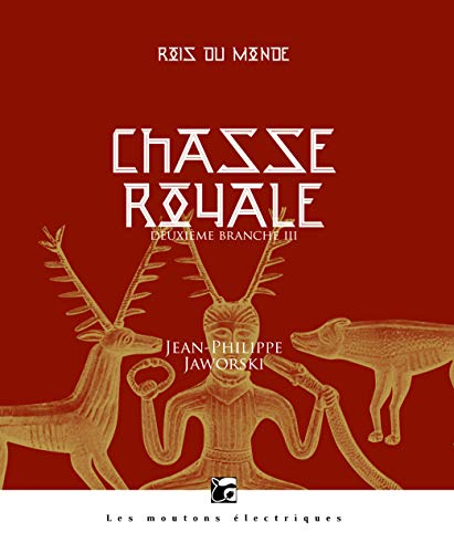 Chasse royale III: Rois du monde, deuxième branche (La bibliothèque voltaïque) par Jean-Philippe JAWORSKI