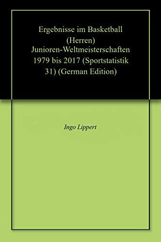Ergebnisse im Basketball (Herren) Junioren-Weltmeisterschaften 1979 bis 2017 (Sportstatistik 31) (German Edition) por Ingo Lippert