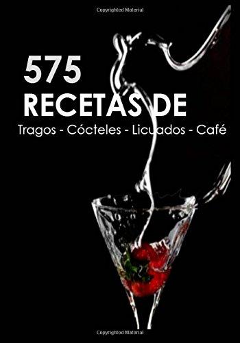 575 Recetas De Tragos, Cocteles, Licuados, Cafe