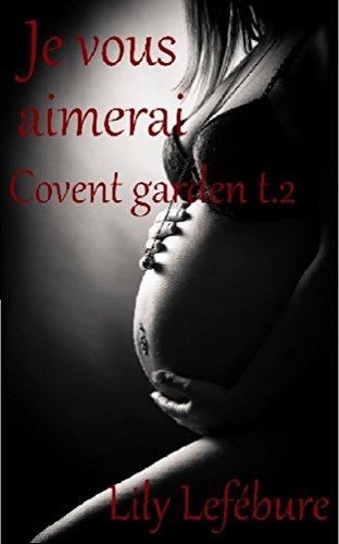 Je vous aimerai.: Covent Garden t.2 por Lily Lefébure