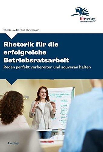 Rhetorik für die erfolgreiche Betriebsratsarbeit: Reden perfekt vorbereiten und souverän halten