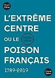 L'extrême centre ou le poison français - 1789-2019