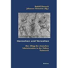 Herrschen und Verwalten: Der Alltag der römischen Administration in der Hohen Kaiserzeit (Kölner Historische Abhandlungen)