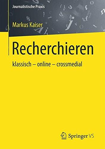 Recherchieren: klassisch – online – crossmedial (Journalistische Praxis)