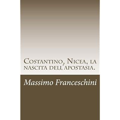 Costantino, Nicea, La Nascita Dell'apostasia: E Le Fu Dato Di Far Guerra Ai Santi E Di Vincerli.