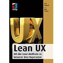 Lean Ux: Mit der Lean-Methode zu besserer User Experience (mitp Professional)