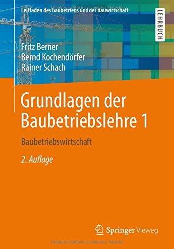 Grundlagen der Baubetriebslehre 1: Baubetriebswirtschaft (Leitfaden des Baubetriebs und der Bauwirtschaft) (German Edition), 2. Auflage