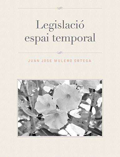 Legislació espai temporal (Catalan Edition) por Juan Jose Mulero Ortega